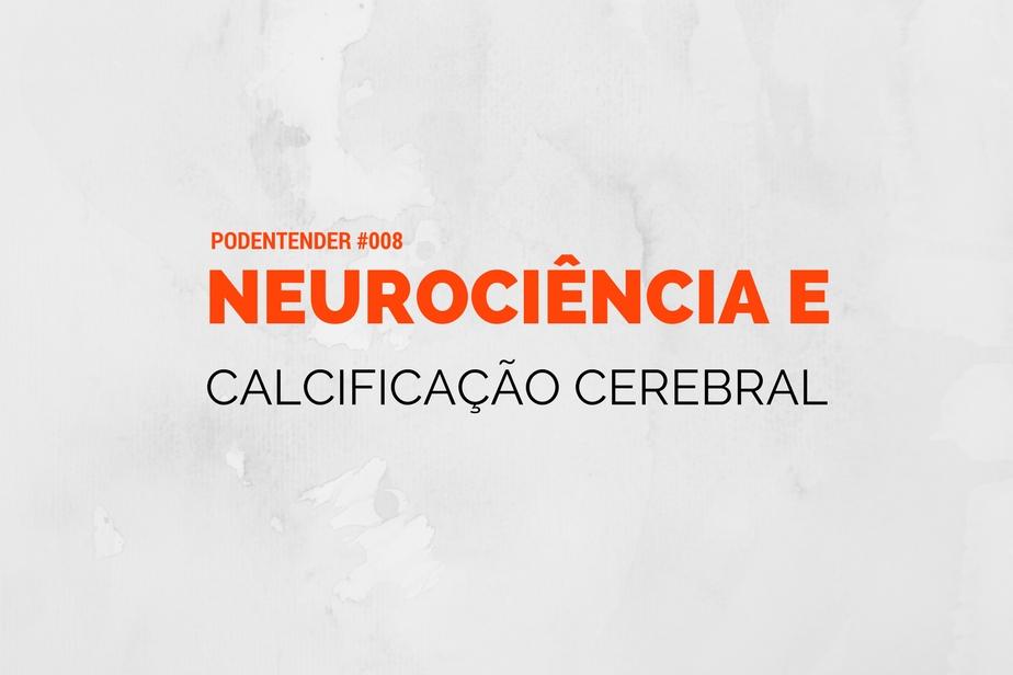 Sobre neurociência e calcificação cerebral