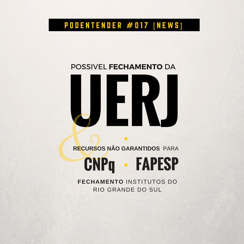 Sobre fechamento da UERJ, orçamento do CNPq e da FAPESP e os Institutos do Rio Grande do Sul