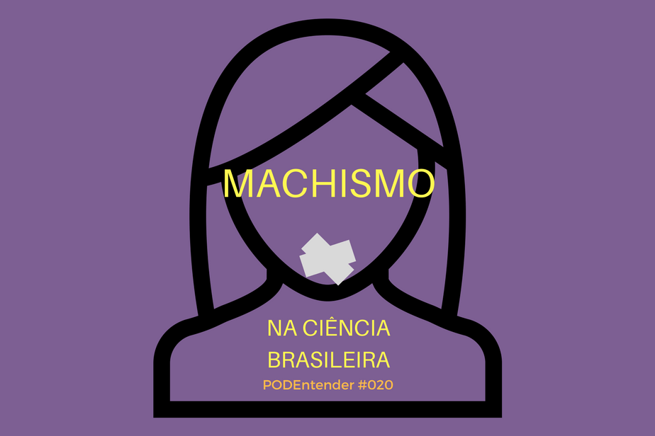 Capa do episódio: PODEntender #020 - Machismo na ciência Brasileira