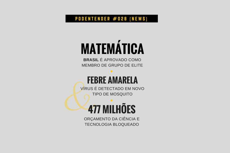 Sobre Brasil na elite da matemática, febre amarela e novo bloqueio do orçamento