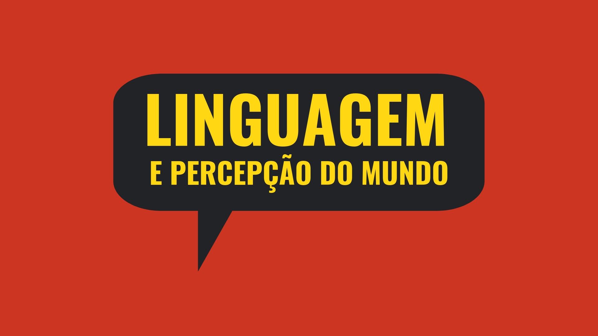 Sobre linguagem e percepção do mundo
