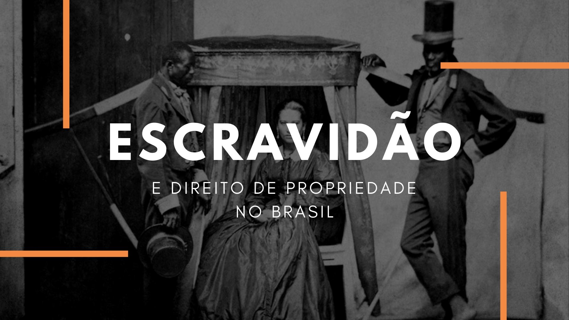 Sobre escravidão e direito de propriedade no Brasil