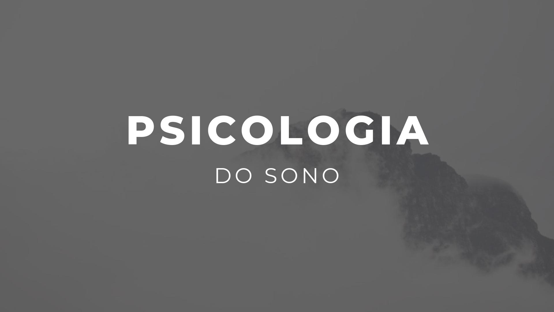 Sobre a psicologia do sono