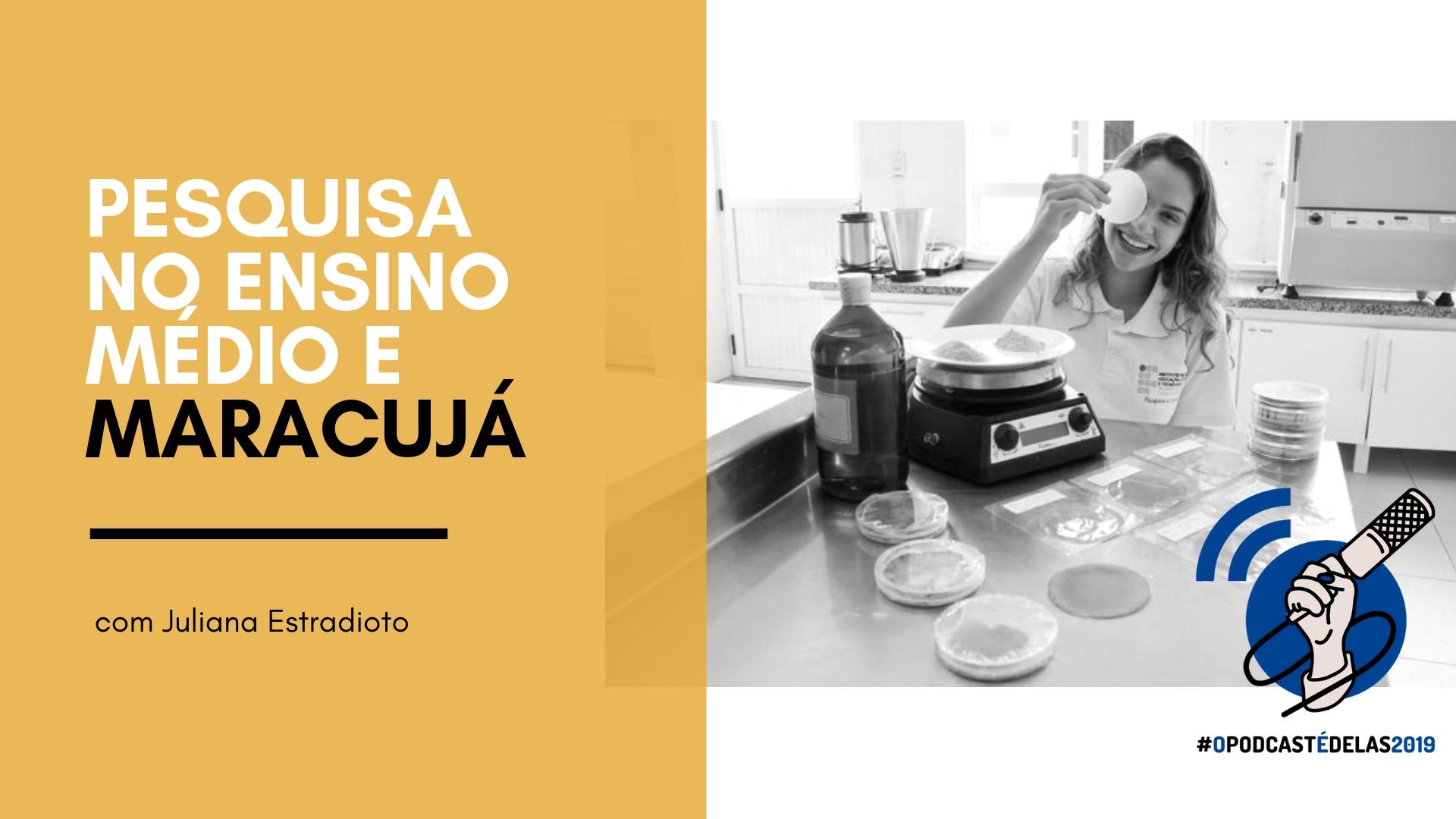 Capa do episódio: Pesquisa no Ensino Médio e Maracujá com Juliana Estradioto; Foto: Divulgação / IFRS.