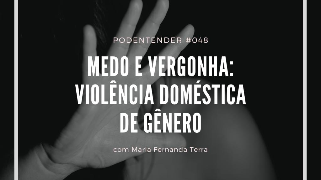 Sobre medo e vergonha como barreiras para superar a violência doméstica de gênero